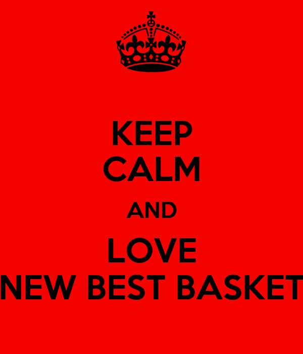 KEEP CALM AND LOVE NEW BEST BASKET