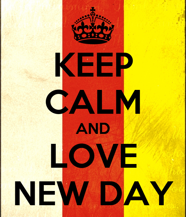KEEP CALM AND LOVE NEW DAY