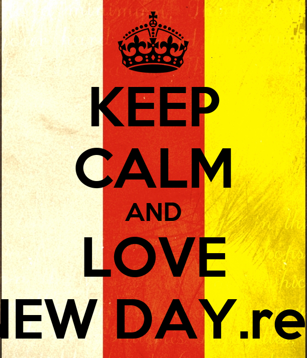 KEEP CALM AND LOVE NEW DAY.rec