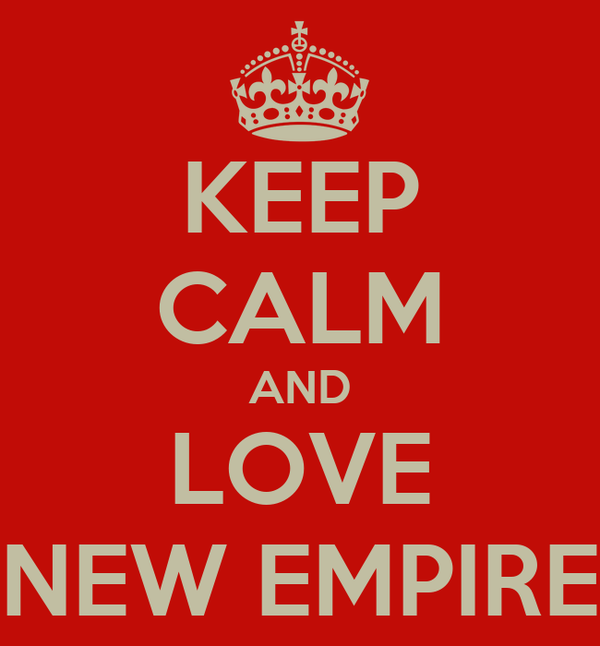 KEEP CALM AND LOVE NEW EMPIRE
