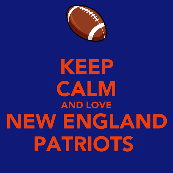 KEEP CALM AND LOVE NEW ENGLAND PATRIOTS