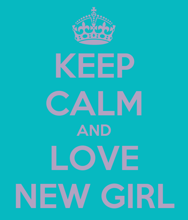 KEEP CALM AND LOVE NEW GIRL