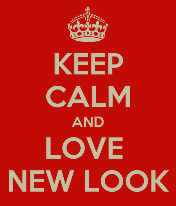 KEEP CALM AND LOVE  NEW LOOK
