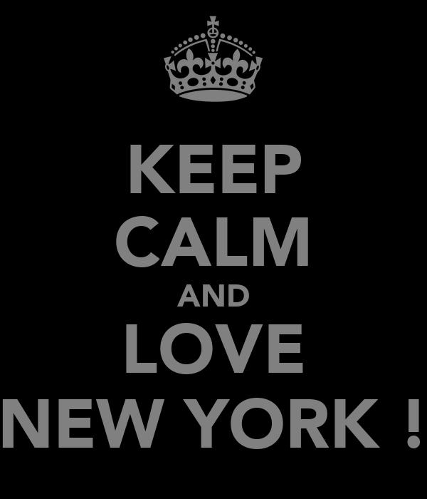 KEEP CALM AND LOVE NEW YORK !