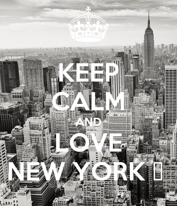 KEEP CALM AND LOVE NEW YORK ♥
