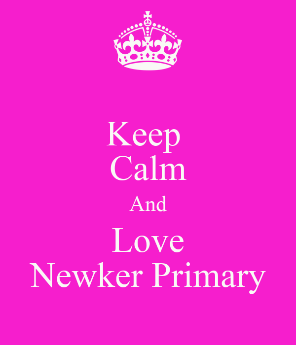 Keep  Calm And Love Newker Primary