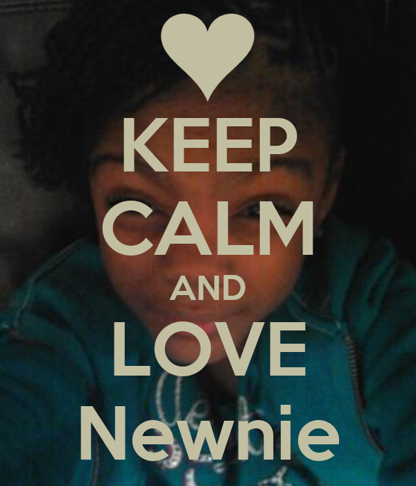 KEEP CALM AND LOVE Newnie