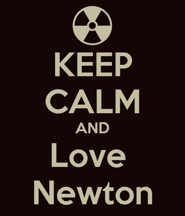 KEEP CALM AND Love  Newton