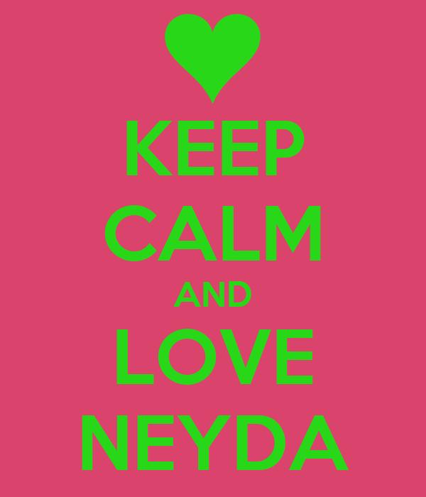 KEEP CALM AND LOVE NEYDA