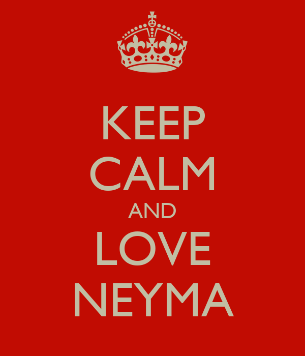 KEEP CALM AND LOVE NEYMA