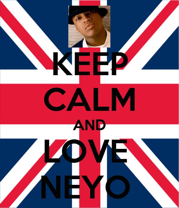 KEEP CALM AND LOVE  NEYO