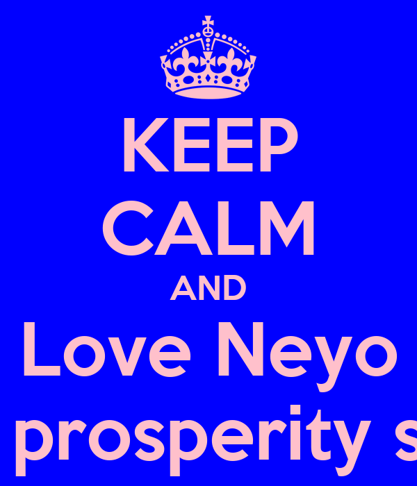 KEEP CALM AND Love Neyo - love prosperity salters