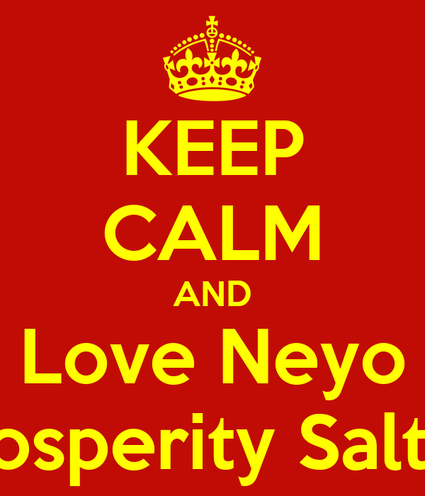 KEEP CALM AND Love Neyo -Prosperity Salters