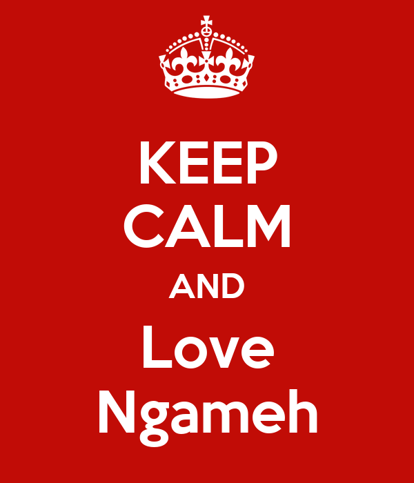 KEEP CALM AND Love Ngameh
