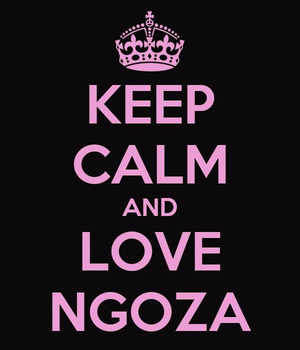KEEP CALM AND LOVE NGOZA