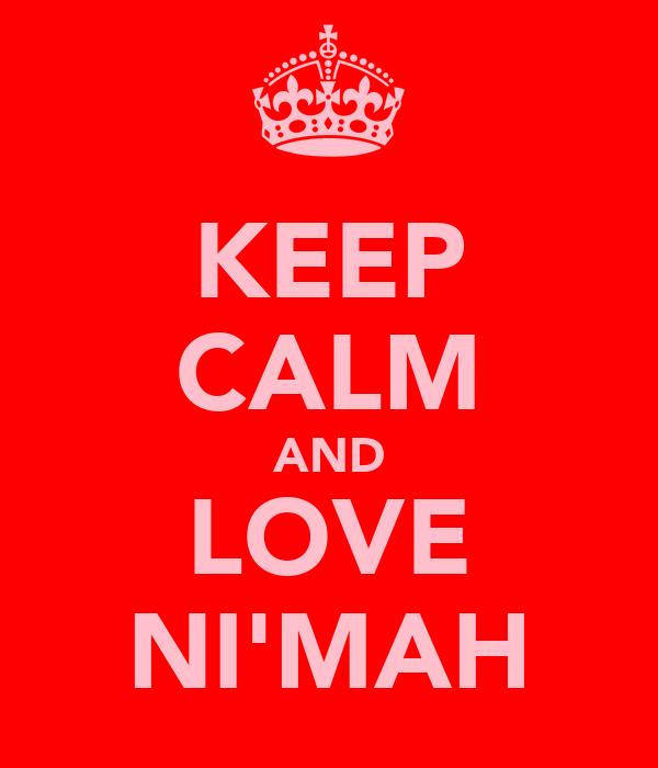 KEEP CALM AND LOVE NI'MAH