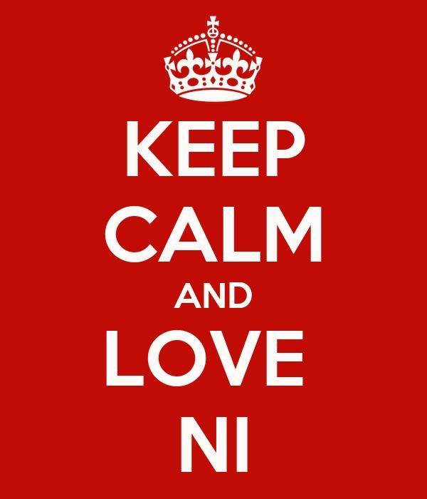 KEEP CALM AND LOVE  NI