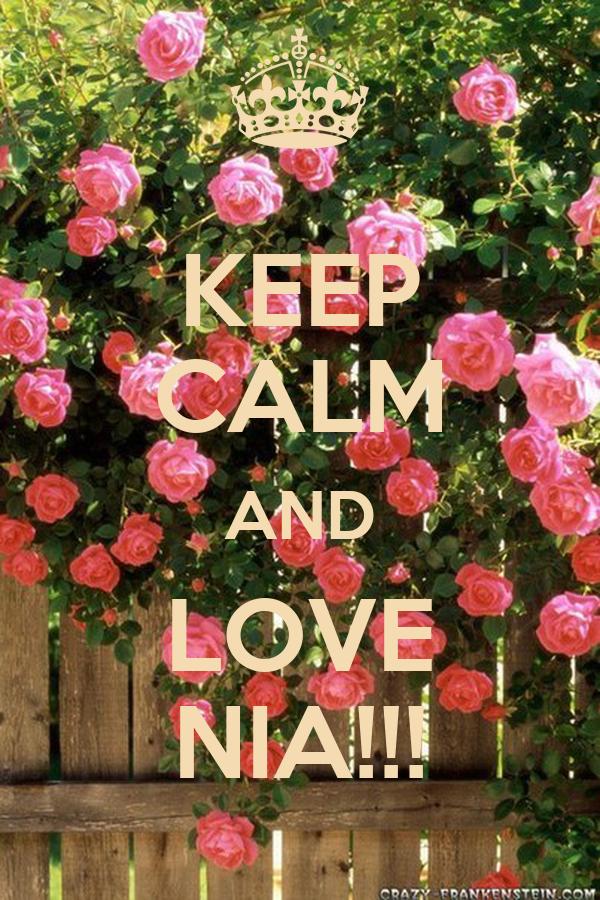 KEEP CALM AND LOVE NIA!!!