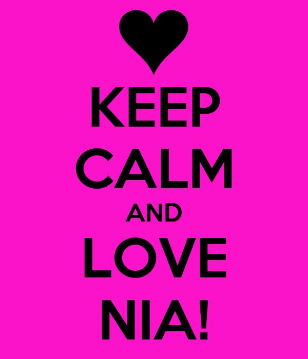 KEEP CALM AND LOVE NIA!