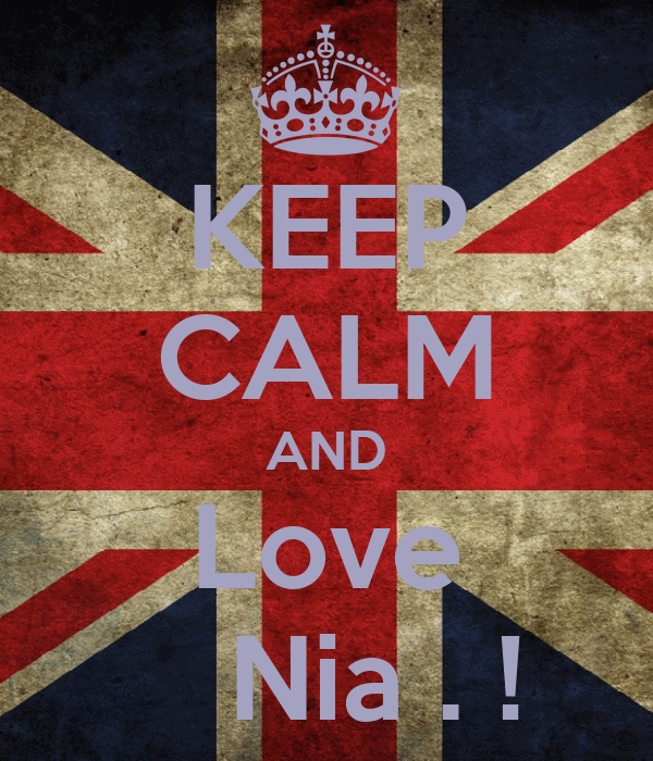 KEEP CALM AND Love     Nia . !