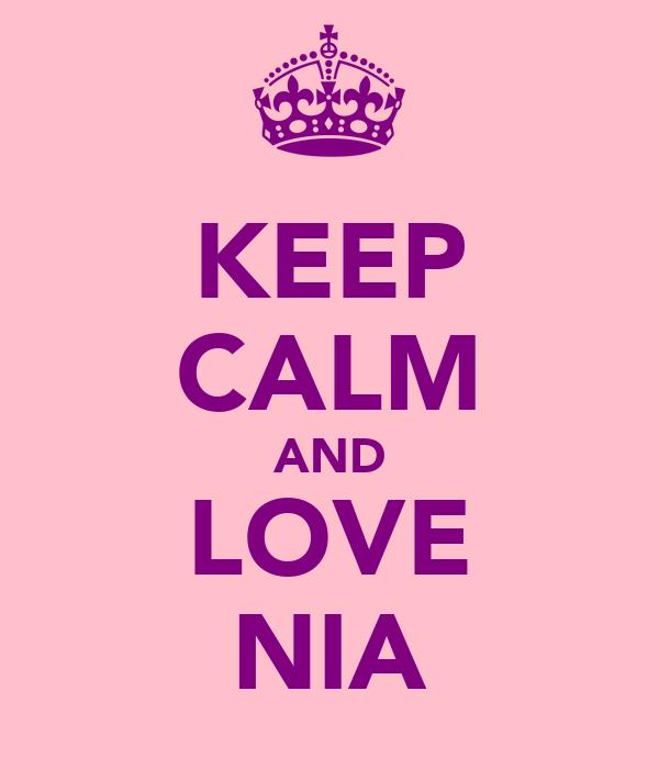 KEEP CALM AND LOVE NIA