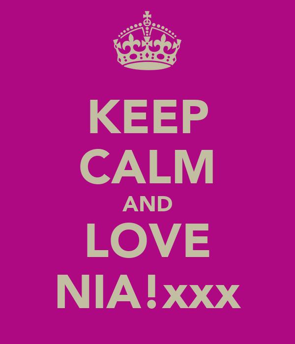 KEEP CALM AND LOVE NIA!xxx