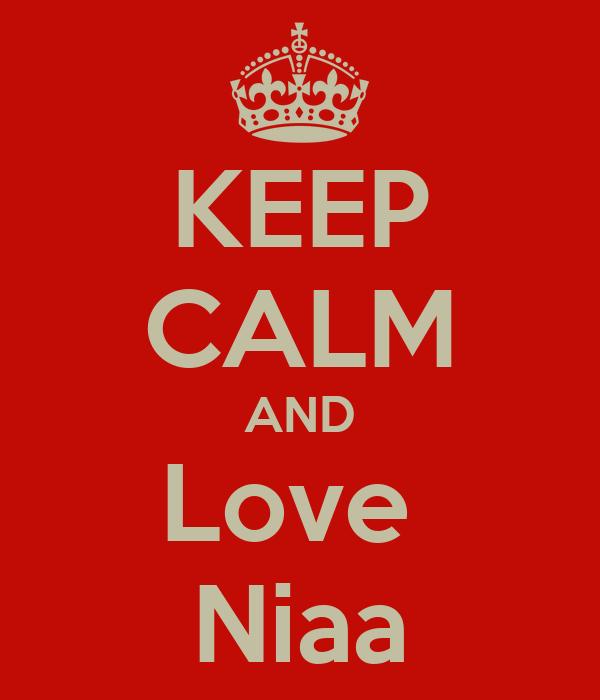 KEEP CALM AND Love  Niaa