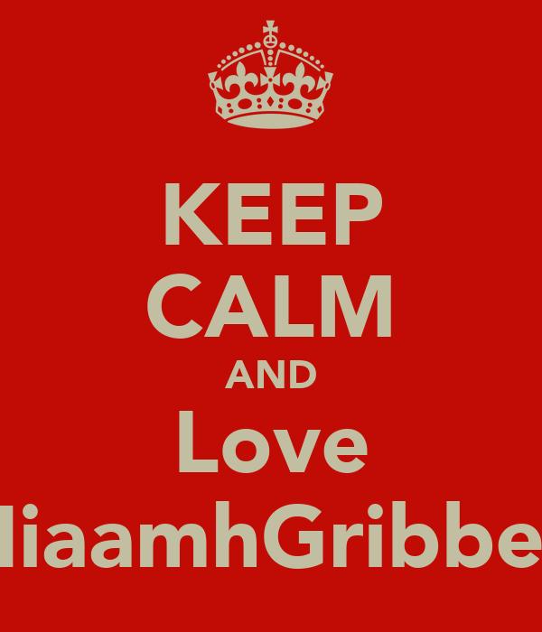 KEEP CALM AND Love NiaamhGribben