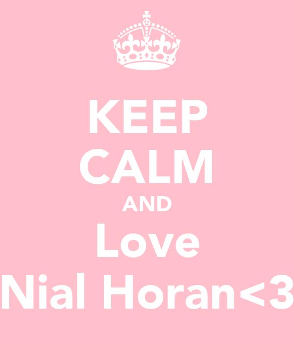 KEEP CALM AND Love Nial Horan<3