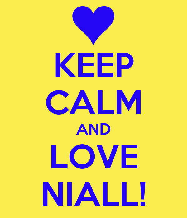 KEEP CALM AND LOVE NIALL!