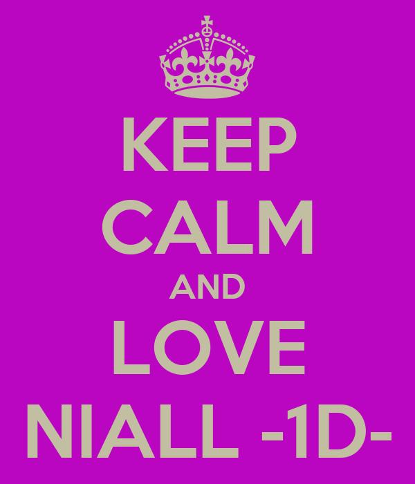 KEEP CALM AND LOVE NIALL -1D-