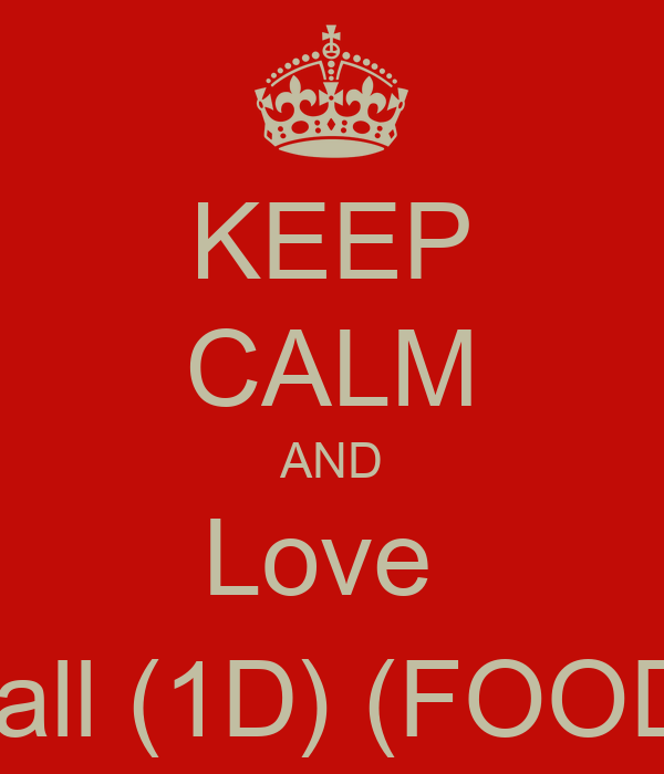 KEEP CALM AND Love  Niall (1D) (FOOD!)