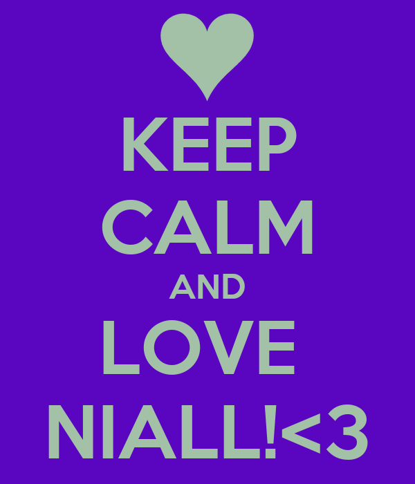 KEEP CALM AND LOVE  NIALL!<3