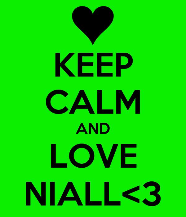 KEEP CALM AND LOVE NIALL<3