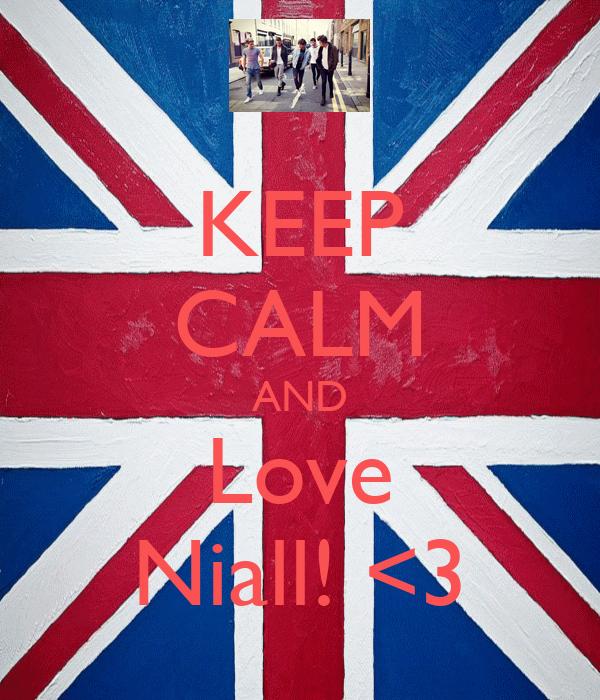 KEEP CALM AND Love Niall! <3