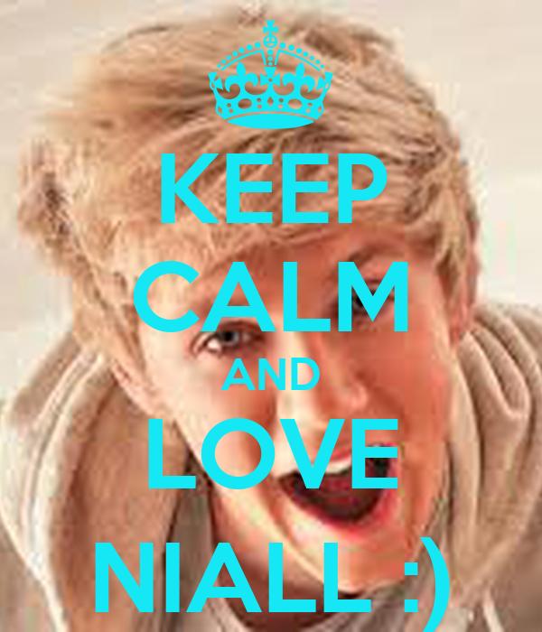 KEEP CALM AND LOVE NIALL :)