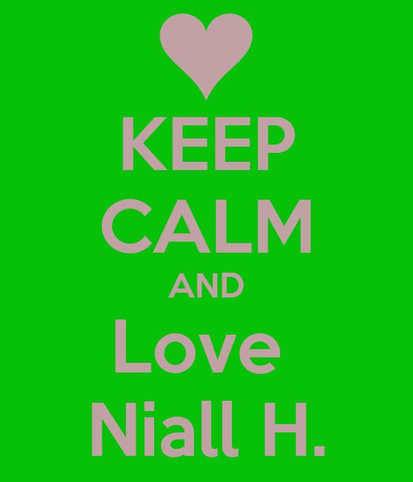 KEEP CALM AND Love  Niall H.