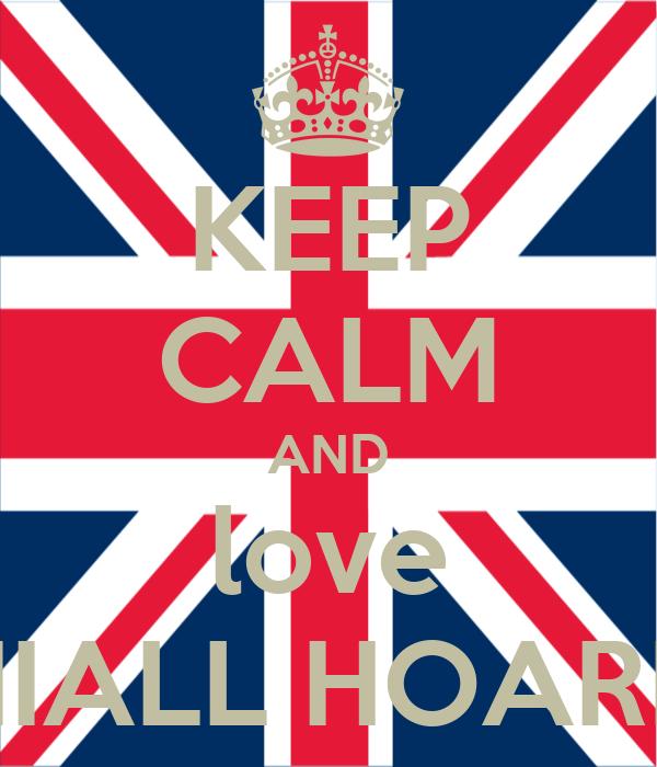 KEEP CALM AND love NIALL HOARN
