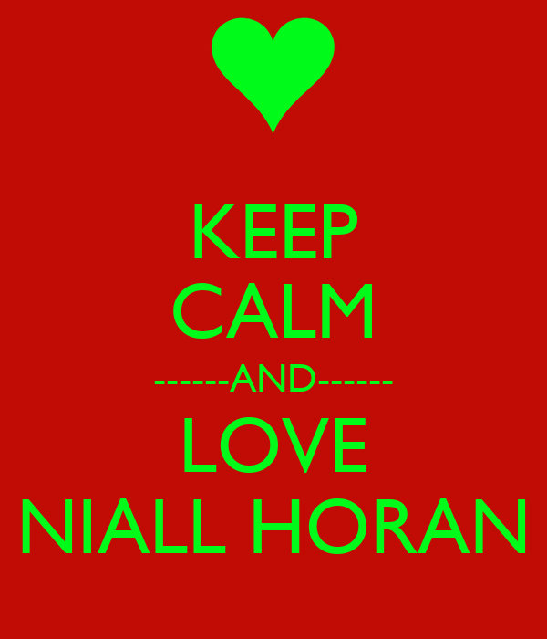 KEEP CALM ------AND------ LOVE NIALL HORAN