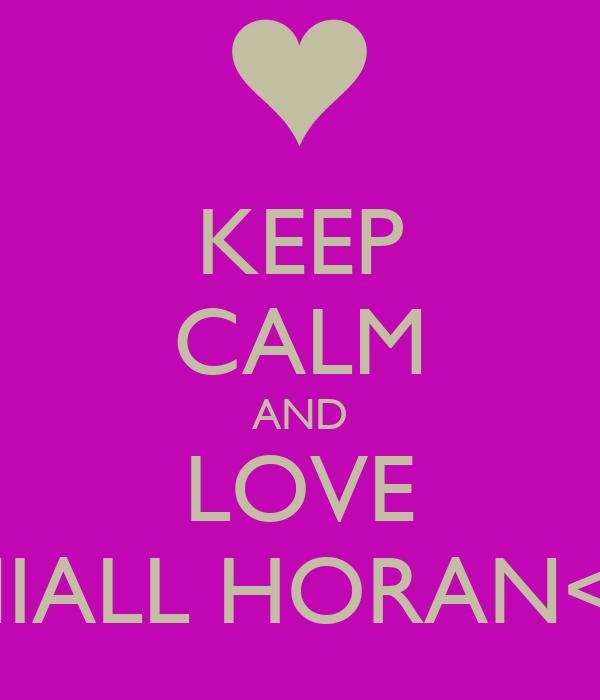 KEEP CALM AND LOVE NIALL HORAN<3