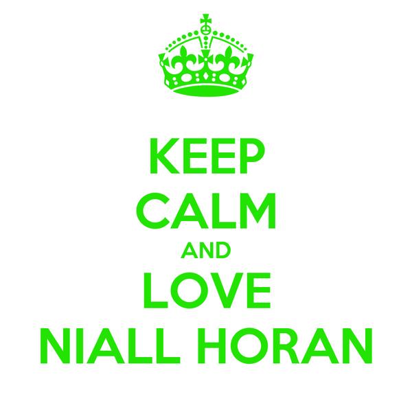KEEP CALM AND LOVE NIALL HORAN
