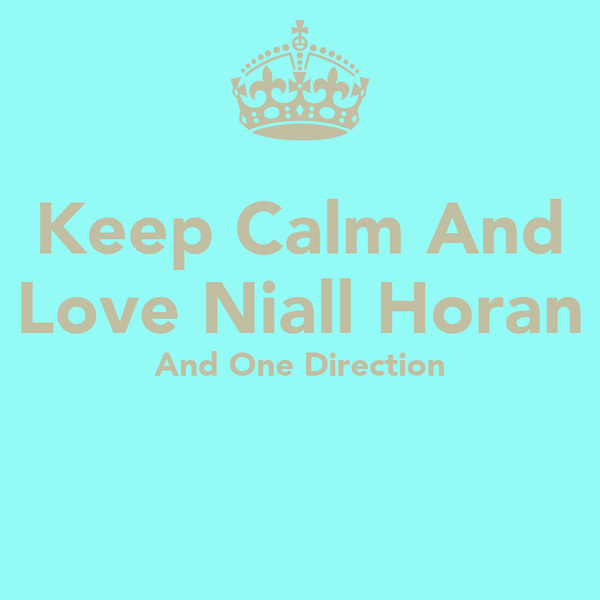 Keep Calm And Love Niall Horan And One Direction