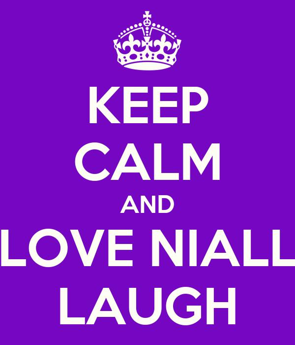 KEEP CALM AND LOVE NIALL LAUGH