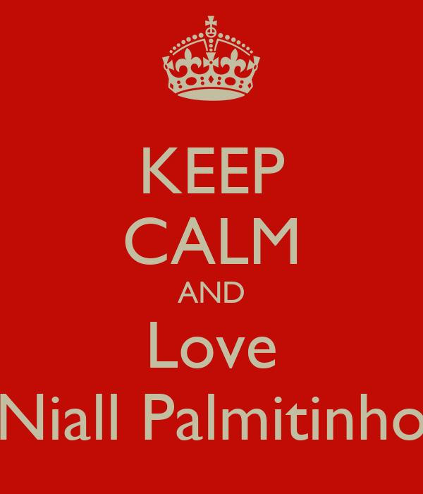 KEEP CALM AND Love Niall Palmitinho