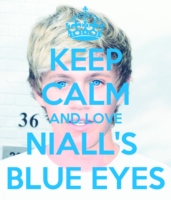 KEEP CALM AND LOVE NIALL'S  BLUE EYES