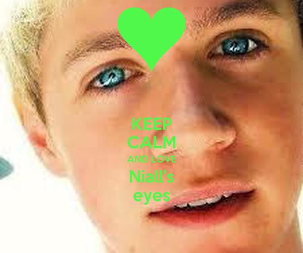 KEEP CALM AND LOVE Niall's eyes