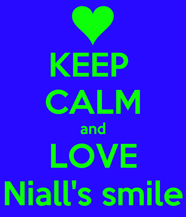 KEEP  CALM and LOVE Niall's smile