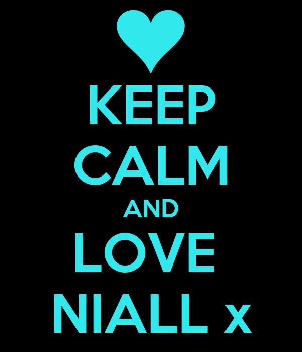 KEEP CALM AND LOVE  NIALL x