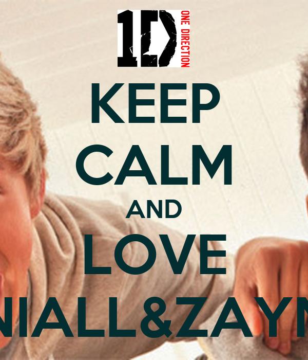 KEEP CALM AND LOVE NIALL&ZAYN