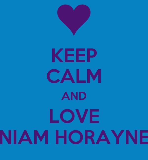 KEEP CALM AND LOVE NIAM HORAYNE